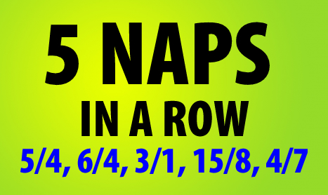 SHAMROCK: Does it. 5 NAPS in a row !