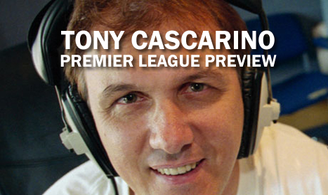 TONY CASCARINO: FIRST WEEKEND OF THE PREMIER LEAGUE SEASON