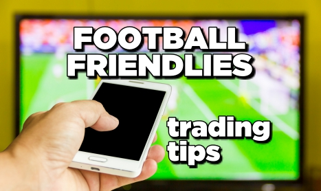 TRADING FOOTBALL FRIENDLIES: BETDAQ pointers