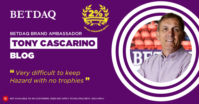 TONY CASCARINO: Very difficult to keep Hazard with no trophies