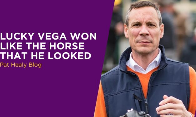 PAT HEALY: Lucky Vega Won Like The Horse That He Looked