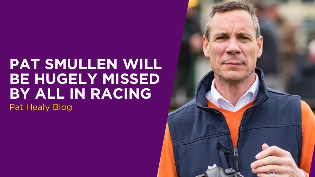 PAT HEALY: Pat Smullen Will Be Hugely Missed By All In Racing