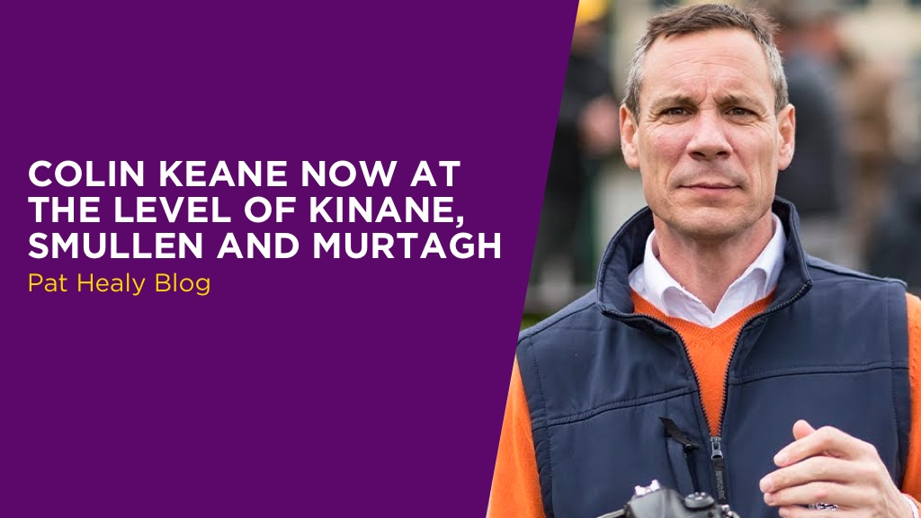 PAT HEALY: Colin Keane Now At The Level of Kinane, Smullen And Murtagh