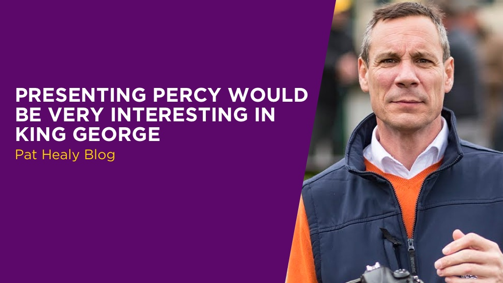 PAT HEALY: Presenting Percy Would Be Very Interesting In King George