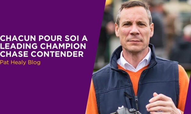 PAT HEALY: Chacun Pour Soi A Leading Champion Chase Contender