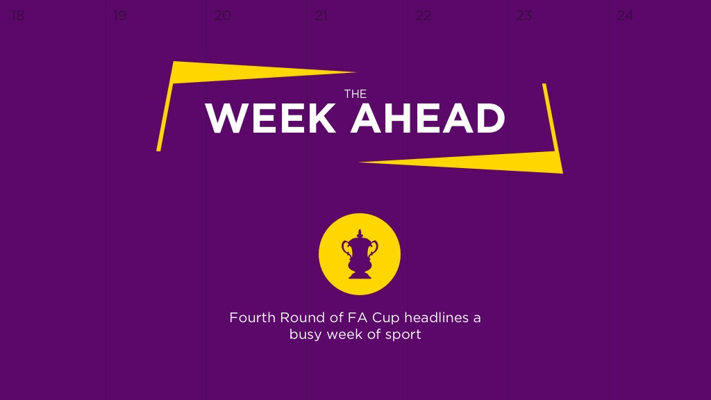 WEEK AHEAD: Fourth Round Of FA Cup Headlines Busy Week Of Sport