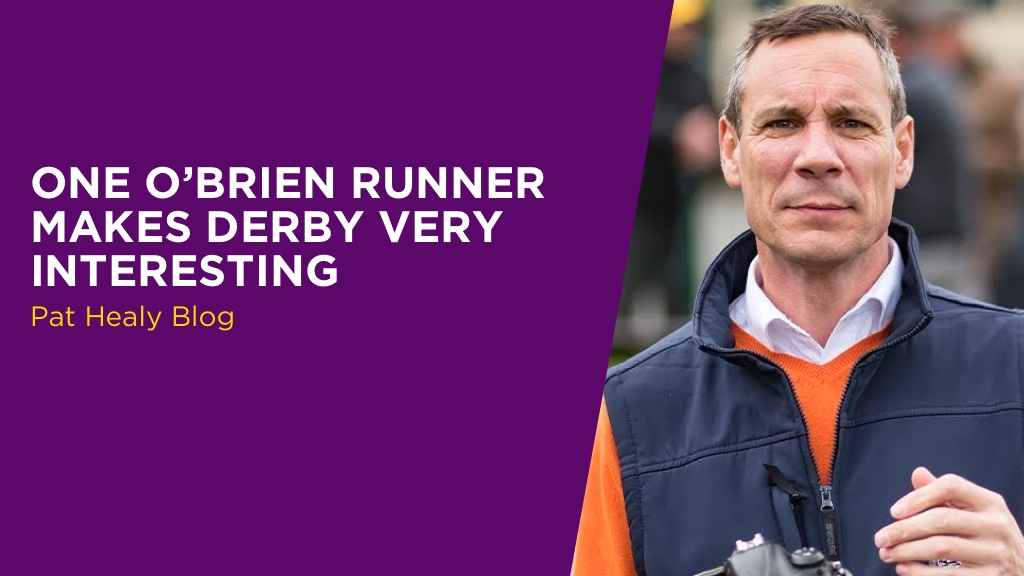 PAT HEALY: One O'Brien Runner Makes Derby Very Interesting