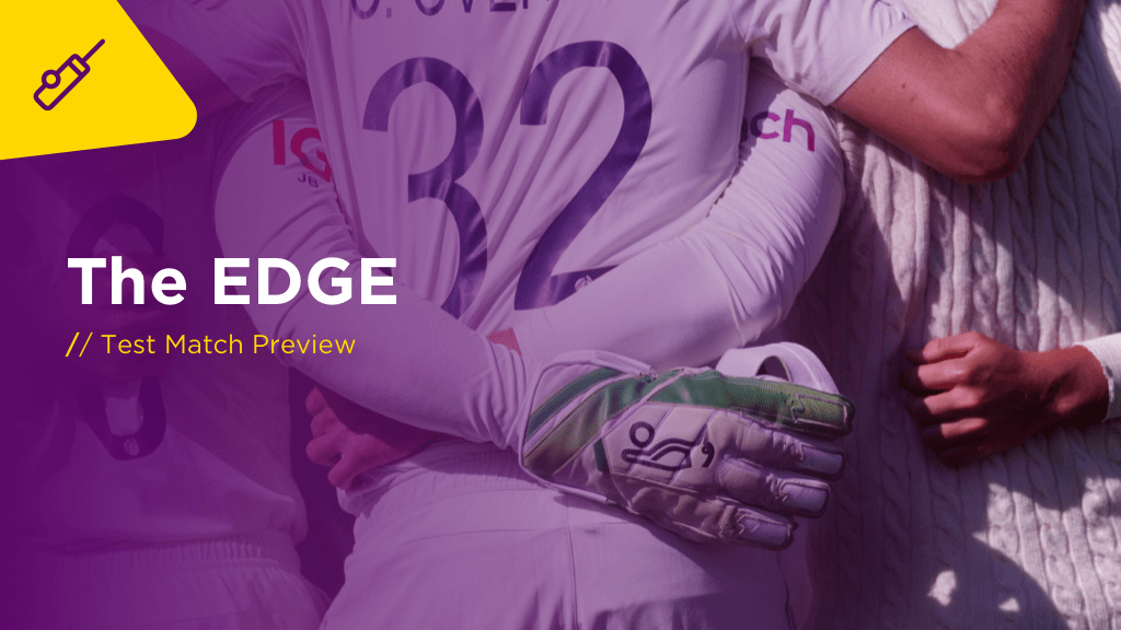 THE EDGE Thurs: England v India 4th Test Preview