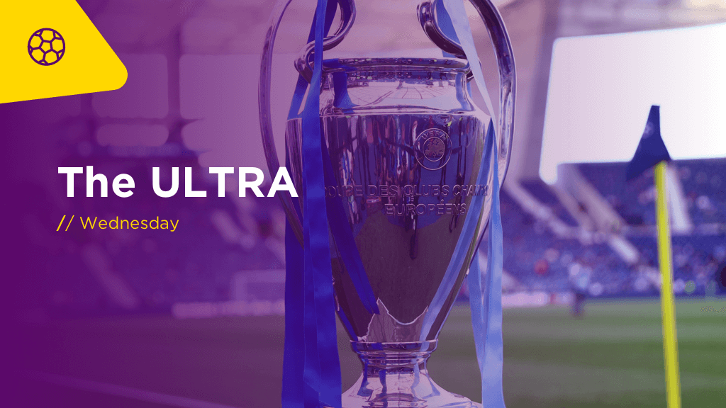 THE ULTRA Weds: Champions League Preview
